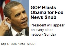 GOP Blasts Obama for Fox News Snub