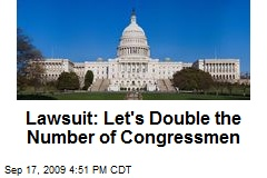Lawsuit: Let's Double the Number of Congressmen