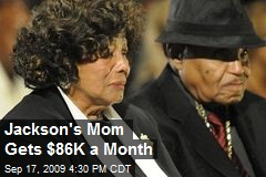 Jackson's Mom Gets $86K a Month