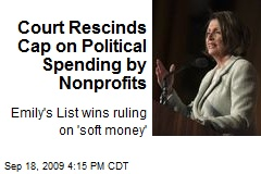 Court Rescinds Cap on Political Spending by Nonprofits