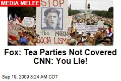 Fox: Tea Parties Not Covered CNN: You Lie!