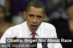 Obama: Anger Not About Race