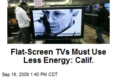 Flat-Screen TVs Must Use Less Energy: Calif.