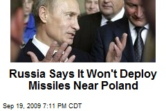 Russia Says It Won't Deploy Missiles Near Poland
