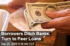 Borrowers Ditch Banks, Turn to Peer Loans