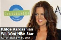 Khloe Kardashian Will Wed NBA Star