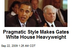 Pragmatic Style Makes Gates White House Heavyweight