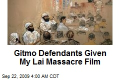 Gitmo Defendants Given My Lai Massacre Film