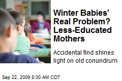 Winter Babies' Real Problem? Less-Educated Mothers