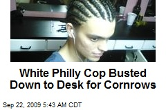 White Philly Cop Busted Down to Desk for Cornrows