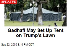 Gadhafi May Set Up Tent on Trump's Lawn