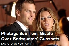 Photogs Sue Tom, Gisele Over Bodyguards' Gunshots