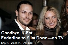 Goodbye, K-Fat: Federline to Slim Down—on TV