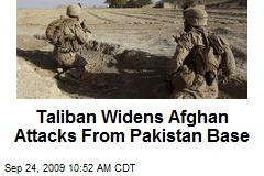 Taliban Widens Afghan Attacks From Pakistan Base