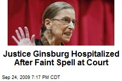 Justice Ginsburg Hospitalized After Faint Spell at Court