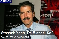 Stossel: Yeah, I'm Biased. So?