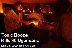 Toxic Booze Kills 40 Ugandans