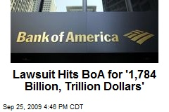 Lawsuit Hits BoA for '1,784 Billion, Trillion Dollars'