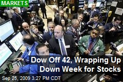 Dow Off 42, Wrapping Up Down Week for Stocks