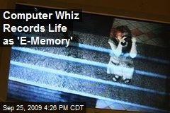 Computer Whiz Records Life as 'E-Memory'