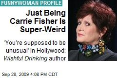Just Being Carrie Fisher Is Super-Weird