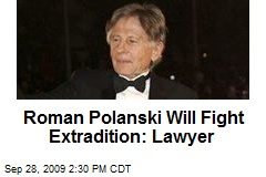Roman Polanski Will Fight Extradition: Lawyer
