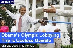 Obama's Olympic Lobbying Trip Is Useless Gamble