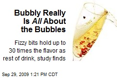 Bubbly Really Is All About the Bubbles