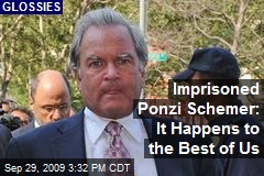 Imprisoned Ponzi Schemer: It Happens to the Best of Us