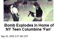 Bomb Explodes in Home of NY Teen Columbine 'Fan'