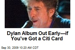 Dylan Album Out Early—if You've Got a Citi Card