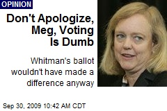 Don't Apologize, Meg, Voting Is Dumb