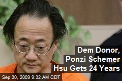 Dem Donor, Ponzi Schemer Hsu Gets 24 Years
