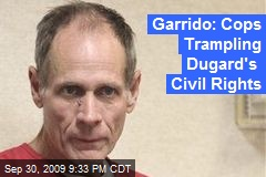 Garrido: Cops Trampling Dugard's Civil Rights