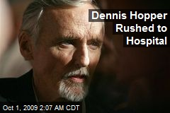 Dennis Hopper Rushed to Hospital