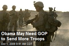Obama May Need GOP to Send More Troops