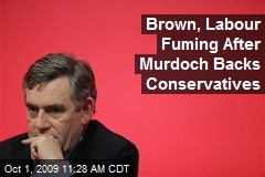Brown, Labour Fuming After Murdoch Backs Conservatives