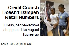 Credit Crunch Doesn't Dampen Retail Numbers