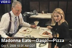 Madonna Eats— Gasp! —Pizza