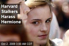 Harvard Stalkers Harass Hermione