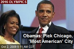 Obamas: Pick Chicago, 'Most American' City