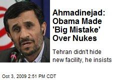 Ahmadinejad: Obama Made 'Big Mistake' Over Nukes