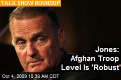 Jones: Afghan Troop Level Is 'Robust'