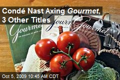 Condé Nast Axing Gourmet , 3 Other Titles