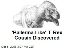 'Ballerina-Like' T. Rex Cousin Discovered