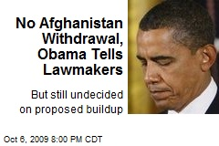No Afghanistan Withdrawal, Obama Tells Lawmakers