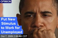 Put New Stimulus to Work for Unemployed
