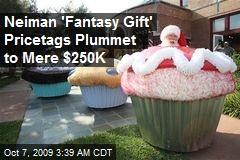 Neiman 'Fantasy Gift' Pricetags Plummet to Mere $250K