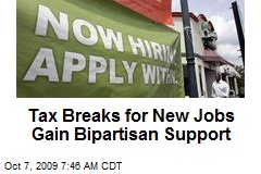 Tax Breaks for New Jobs Gain Bipartisan Support