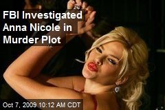 FBI Investigated Anna Nicole in Murder Plot
